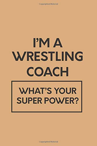 I'm Wrestling coach what's your super power: wrestling coach gift | wrestling gift for coaches | wrestling coach notebook | coach gifts for wrestling ... notebook college ruled for wrestling coaches
