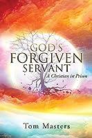 God's Forgiven Servant: A Christian in Prison