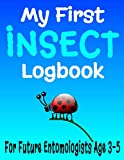My First Insect Logbook: 8.5' x 11' Bug Log Book For Entomologists Ages 3-5 Years, Bug Book for Kids, Insect Book for Preschool, Backyard Bug Insect ... & Kindergarten Bug Journal (110 Pages)