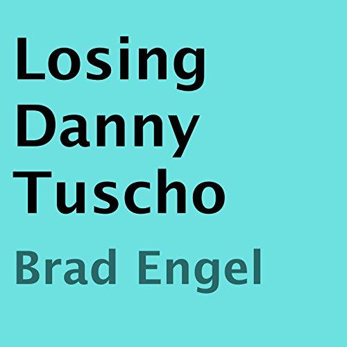 Losing Danny Tuscho audiobook cover art