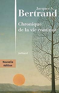 Chronique de la vie continue par Jacques André Bertrand
