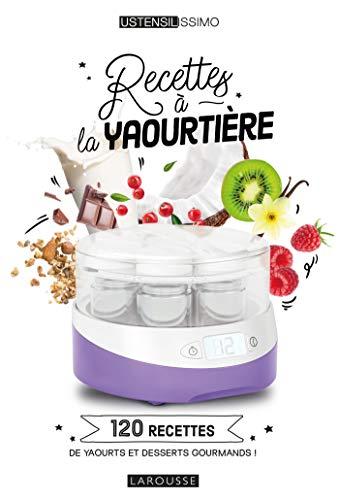 Recettes à la yaourtière: 120 recettes de yaourts et desserts gourmands !