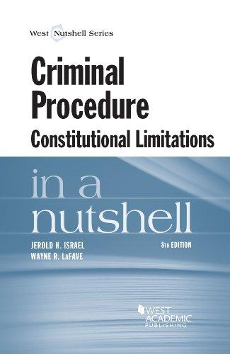 Criminal Procedure, Constitutional Limitations in a Nutshell (Nutshells)