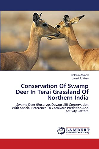 Conservation Of Swamp Deer In Terai Grassland Of Northern India: Swamp Deer (Rucervus Duvaucelii) Conservation With Special Reference To Carnivore Predation And Activity Pattern