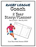 Rugby League Coach 2020-2021 Diary Planner: Organize all Your Games, Practice Sessions & Meetings...