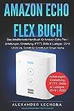 Amazon Echo Flex Buch: Das detaillierteste Handbuch für Amazon Echo Flex | Anleitungen, Einstellung, IFTTT, Skills & Lustiges - 2019 / 2020 ink. Schritt für Schritt zum Smart Home