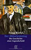 Der Abituriententag: Die Geschichte einer Jugendschuld (Franz Werfel, Gesammelte Werke in Einzelbänden)