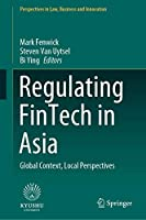 Regulating FinTech in Asia: Global Context, Local Perspectives (Perspectives in Law, Business and Innovation)