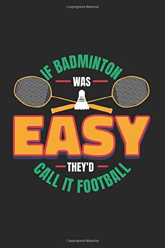 If badminton was easy they'd call it football: Badminton Notizbuch Federball 6x9 liniert