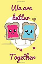 We are better together: Notebook Jounal  gift  for man woman boy girl 6x9'' 100 Page
