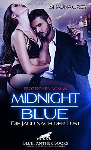 Midnight Blue - Die Jagd nach der Lust   Erotischer Roman: Liebe und alle ihre Spielarten ...