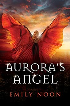 Aurora's Angel: A dark fantasy romance by [Emily Noon]