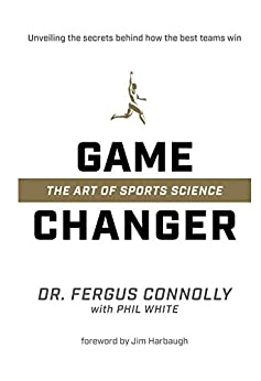 Game Changer: The Art of Sports Science by [Fergus Connolly, Phil White, Jim Harbaugh]