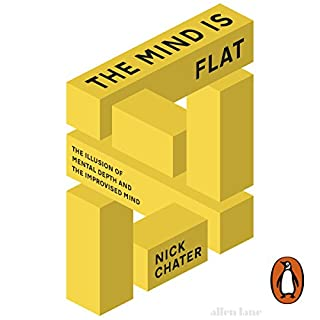The Mind Is Flat                   By:                                                                                                                                 Nick Chater                               Narrated by:                                                                                                                                 Nick Chater                      Length: 7 hrs and 26 mins     59 ratings     Overall 4.4
