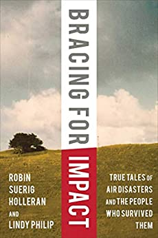 Bracing for Impact: True Tales of Air Disasters and the People Who Survived Them by [Robin Suerig Holleran, Lindy Philip, David Soucie]