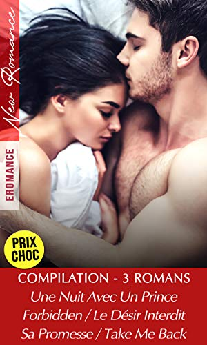 Compilation 3 ROMANCES – Une Nuit Avec Un Prince | Sa Promesse / Take Me Back | Forbidden / Le Désir Interdit: [3 livres New Romance en Promo]