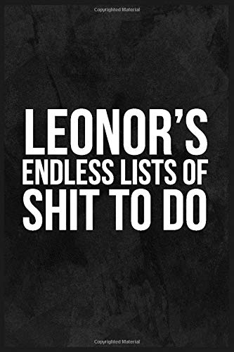 Leonor's Endless Lists of Shits To Do: 6''x9'' Lined Writing Funny Women Notebook Journal, 120 Pages, Best Novelty Birthday Valentine Christmas Gift ... Dark Grey Cover With White Funny Shits Quote.
