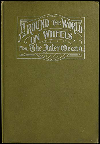 "The Abridged Version of ""Around the World on Wheels, for The Inter Ocean"": The Travels and Adventures in Foreign Lands of Mr. and Mrs. H. Darwin McIlrath"