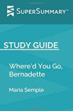 Study Guide: Where'd You Go, Bernadette by Maria Semple (SuperSummary)