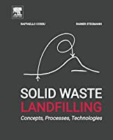 Solid Waste Landfilling: Concepts, Processes, Technology