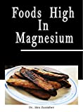 Foods High In Magnesium: Cashews - Tempeh - Sesame Seeds - Swiss Chard - Pumpkin Seeds - Spinach - Pigeon Peas - Almonds - Soybeans - Dark Chocolate (English Edition)