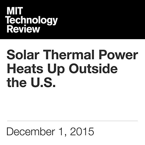 Solar Thermal Power Heats Up Outside the US cover art