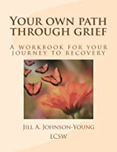 Your own path through grief: A workbook for your journey to recovery