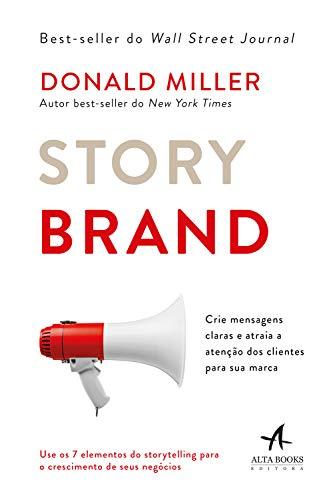 Storybrand: Crie Mensagens Claras e Atraia a Atenção dos Clientes Para sua Marca por [Donald Miller]