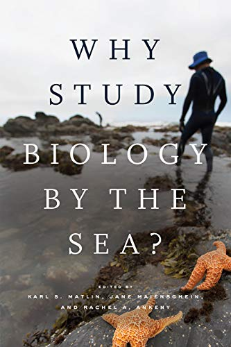 Why Study Biology by the Sea? (Convening Science: Discovery at the Marine Biological Laboratory) by Karl S. Matlin