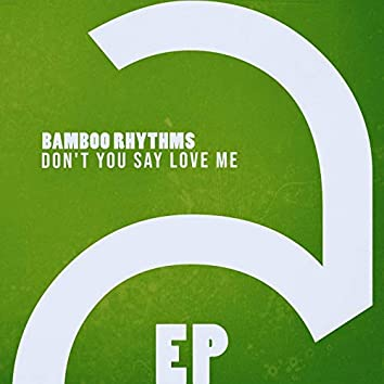 Don't You Say Love Me - EP
