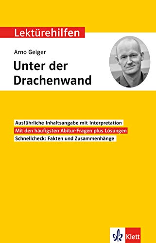 Klett Lektürehilfen Arno Geiger, Unter der Drachenwand – Interpretationshilfe für Oberstufe und Deutsch Abitur: Interpretationshilfe für Oberstufe und Abitur
