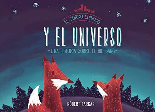 El zorro curioso y el universo: Una historia sobre el Big Bang (Descubre el mundo y la Historia)