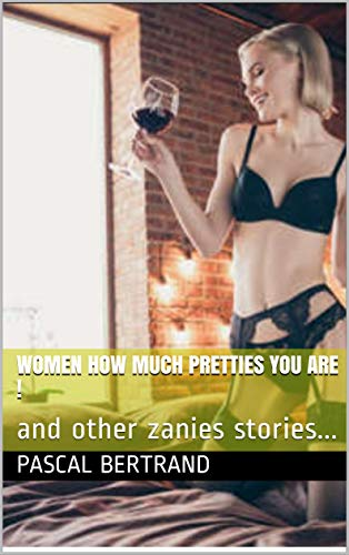 Women How Much Pretties You Are !: and other zanies stories... (English Edition)