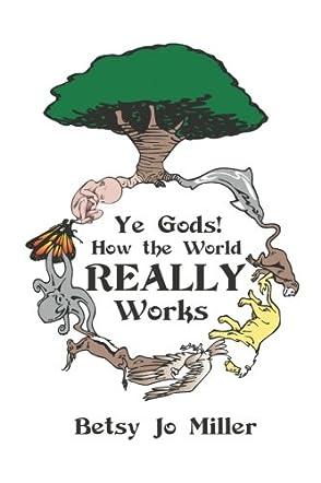 Ye Gods! How the World REALLY Works