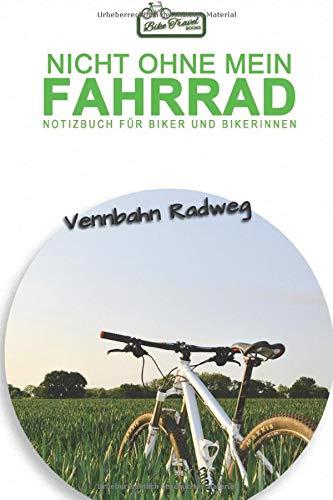 Vennbahn Radweg: Nicht ohne mein Fahrrad - Notizbuch für Biker und Bikerinnen