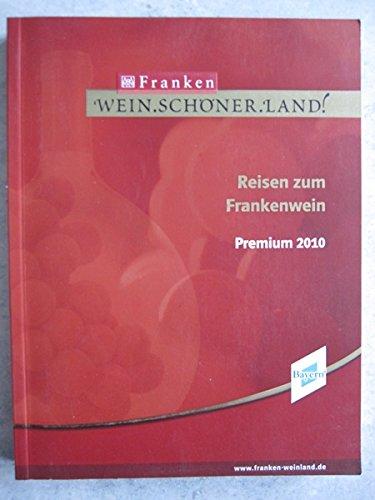 Wein.Schöner.Land! Reisen zum Frankenwein. Premium 2010.