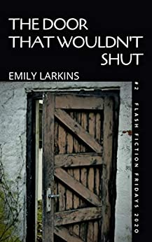 THE DOOR THAT WOULDN'T SHUT (Flash Fiction Fridays Book 2) by [Emily Larkins]