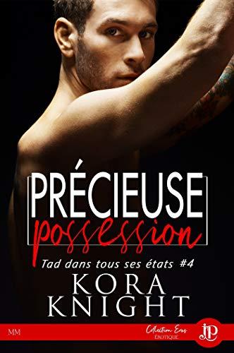 Précieuse possession: Tad dans tous ses états #4 par [Kora Knight, Maria-Cristina]