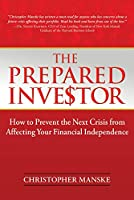 The Prepared Investor: How the Next Crisis Will Affect Your Financial Independence