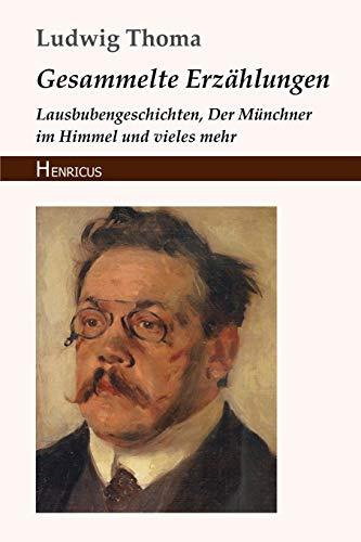 Gesammelte Erzählungen: Lausbubengeschichten, Der Münchner im Himmel und vieles mehr