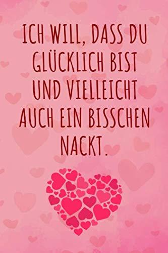 Ich will, dass du glücklich bist und vielleicht auch ein bisschen nackt: Liniertes Notizbuch, lustiges Valentinstag, Süßes Liebe und Beziehung ... zum Jahrestag und romantischen Hochzeitstag