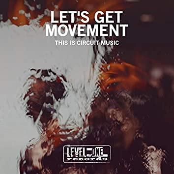 Let's Get Movement (This Is Circuit Music)