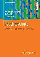 Feuchteschutz: Grundlagen – Berechnungen – Details (Detailwissen Bauphysik)