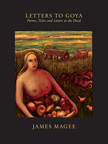Image of Letters to Goya: Poems, Titles and Letters to the Dead