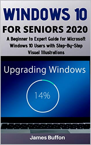 WINDOWS 10 FOR SENIORS 2020: A Beginner to Expert Guide for Microsoft Windows 10 Users with Step-By-Step Visual Illustrations (English Edition)