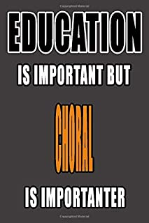 Education is important but CHORAL is importanter: CHORAL Lined Notebook Journal Daily Planner Diary 6 x 9 inches CHORAL Jo...