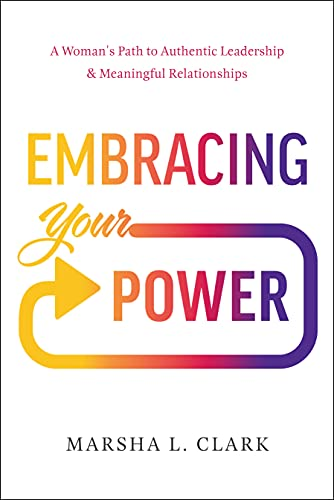 Embracing Your Power: A Woman's Path to Authentic Leadership and Meaningful Relationships