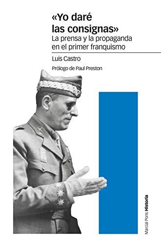 «Yo daré las consignas»: La prensa y la propaganda en el primer franquismo (Estudios)