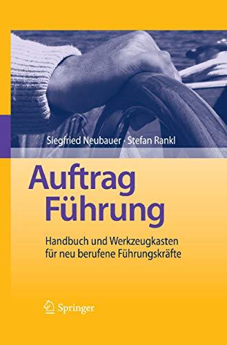 Auftrag Führung: Handbuch und Werkzeugkasten für neu berufene Führungskräfte