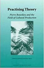 Practicing Theory: Pierre Bourdieu And The Field Of Cultural Production (Monash Romance Studies)